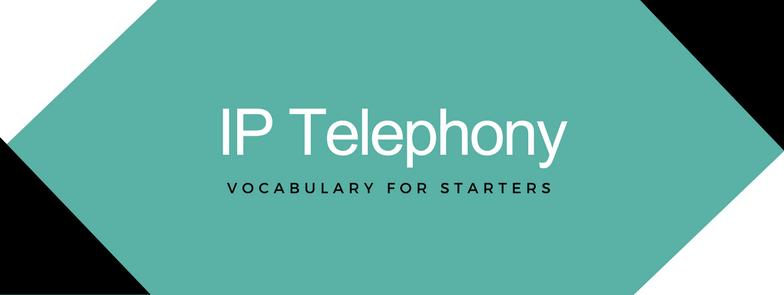 IP Telephony Vocabulary VoIP - JeraSoft Blog