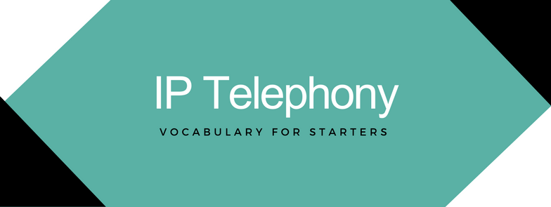 IP Telephony Vocabulary VoIP - JeraSoft Blog